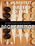Greatest Players to Ever Play Backgammon: Top 100, Alex Trost and Vadim Kravetsky, 149352092X