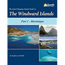 The Island Hopping Digital Guide To The Windward Islands - Part I - Martinique