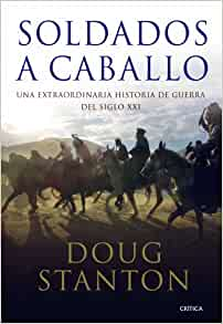 Soldados a caballo: Doug Stanton: 9788498920802: Amazon.com: Books