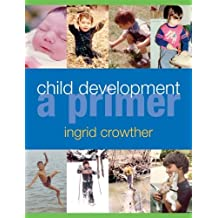 Child Development: A Primer by Ingrid Crowther (2005-10-12)