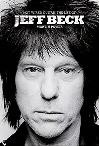 Hot Wired Guitar: The Life of Jeff Beck: Amazon.co.uk: Martin Power ...