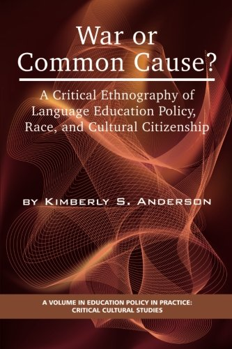 War or Common Cause?: A Critical Ethnography of Language Education Policy, Race, and Cultural Citizenship (Education Policy in Practice: Critical Cultural Studies) by Brand: Information Age Publishing