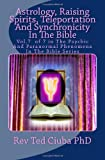 Astrology, Raising Spirits, Teleportation and Synchronicity in the Bible, Rev Ted Ciuba, 149428913X