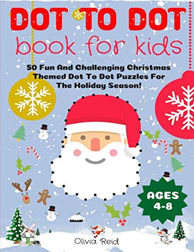 Dot To Dot Book For Kids Ages 4-8: 50 Fun And Challenging Christmas Themed Dot To Dot Puzzles For The Holiday Season! (Large Print Activity Book For Kids)
