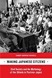 Making Japanese Citizens: Civil Society and the Mythology of the Shimin in Postwar Japan