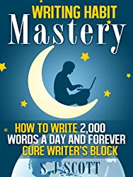 Writing Habit Mastery - How to Write 2,000 Words a Day and Forever Cure Writer's Block (English Edition)