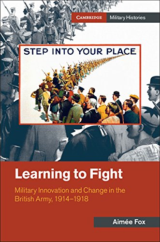 Download Learning to Fight: Military Innovation and Change in the British Army, 1914-1918 (Cambridge Military Histories) pdf