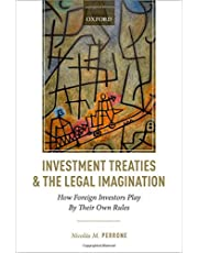 Investment Treaties and the Legal Imagination: How Foreign Investors Play By Their Own Rules