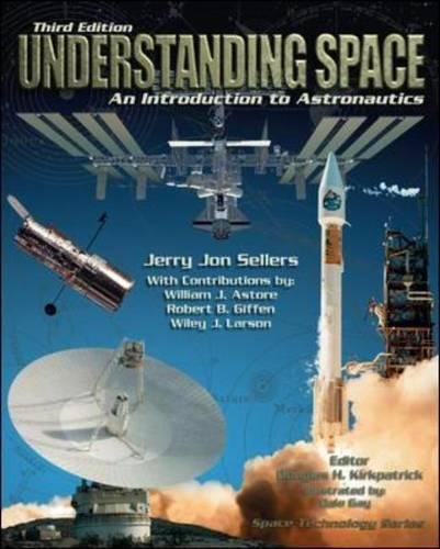 Understanding Space: An Introduction to Astronautics, 3rd Edition (Space Technology) by McGraw Hill