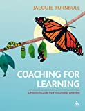 Coaching for Learning : A Practical Guide for Encouraging Learning, Turnbull, Jacquie, 1847061060