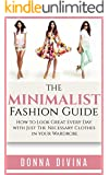 Fashion: The Minimalist Fashion Guide: How to Look Great Everyday with Just the Necessary Clothes in your Wardrobe