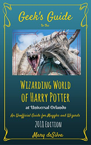 Geek's Guide to the Wizarding World of Harry Potter at Universal Orlando: An Unofficial Guide for Muggles and Wizards 2018 Edition -