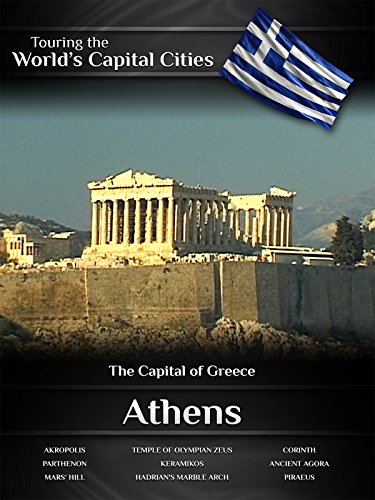 Touring the World's Capital Cities Athens: The Capital of Greece ()
