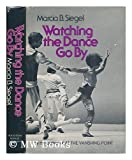 Watching the Dance Go By, Siegel, Marcia B., 0395251737