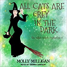 All Cats Are Grey in the Dark: Celtic Witch Mysteries, Book 3 Audiobook by Molly Milligan Narrated by Gemma Dawson