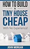 How To Build a Tiny House Cheap With No Experience