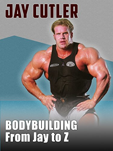 Jay Cutler: Bodybuilding from Jay to Z by