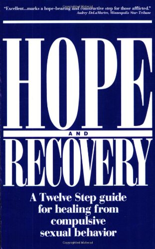 Hope and Recovery: A Twelve Step Guide for Healing From Compulsive Sexual Behavior (Family Hope Program Guide)