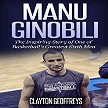 Manu Ginobili: The Inspiring Story of One of Basketball's Greatest Sixth Men | Livre audio Auteur(s) : Clayton Geoffreys Narrateur(s) : Domingo D. Montez