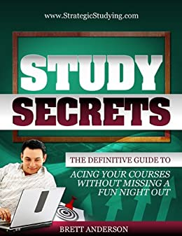 Study Secrets: The Definitive Guide to Acing Your Courses Without Missing a Fun Night Out by [Anderson, Brett]