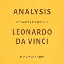 Analysis of Walter Isaacson's Leonardo da Vinci Audiobook by Milkyway Media Narrated by Marnye Young