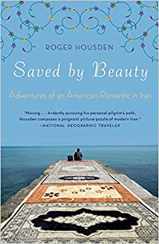 Book Saved by Beauty: Adventures of an American Romantic in Iran by Roger Housden (2012-11-13)