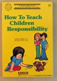 How to Teach Children Responsibility, Reynold Bean and Harris Clemes, 0933358784