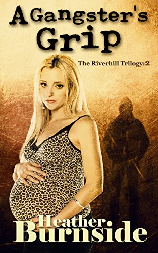 [A Gangster's Grip: The Riverhill Trilogy: Book 2] (Female Gangsters)