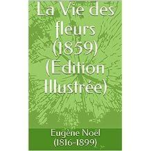 La Vie des fleurs (1859) (Edition Illustrée) (French Edition)