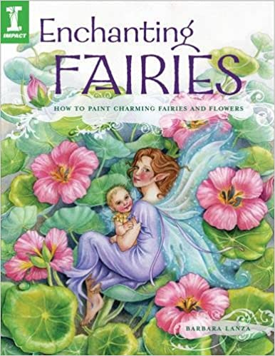 Enchanting Fairies: How To Paint Charming Fairies and Flowers