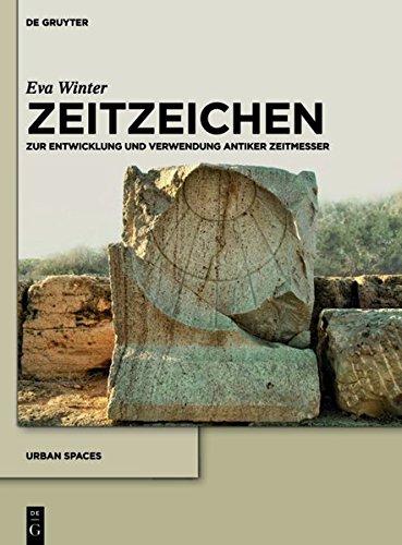 Zeitzeichen: Zur Entwicklung Und Verwendung Antiker Zeitmesser (Urbanistik) (German Edition) (Urban Spaces)