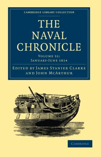 Read Online The Naval Chronicle: Volume 31, January-July 1814: Containing a General and Biographical History of the Royal Navy of the United Kingdom with a ... Library Collection - Naval Chronicle) PDF