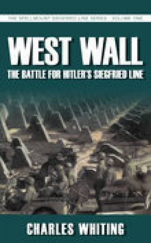West Wall: The Battle for Hitler's Siegfried Line, September 1944-March 1945