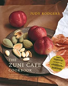 The Zuni Cafe Cookbook: A Compendium of Recipes and Cooking Lessons from San Francisco's Beloved Restaurant: A Compendium of Recipes and Cooking Lessons from San Francisco's Beloved Restaurant by [Rodgers, Judy]
