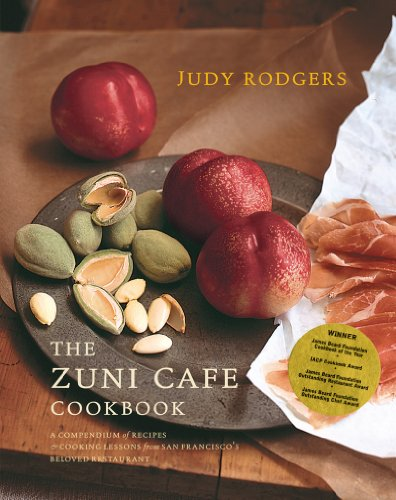 The Zuni Cafe Cookbook: A Compendium of Recipes and Cooking Lessons from San Francisco's Beloved Restaurant: A Compendium of Recipes and Cooking Lessons from San Francisco's Beloved Restaurant by Judy Rodgers