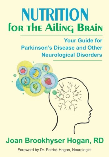 Nutrition For The Ailing Brain  Your Guide For Parkinson S Disease And Other Neurological Disorder Management