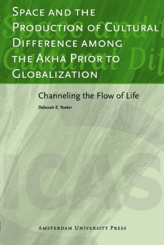 Space and the Production of Cultural Difference among the Akha Prior to Globalization: Channeling the Flow of Life (ICAS Publications series)