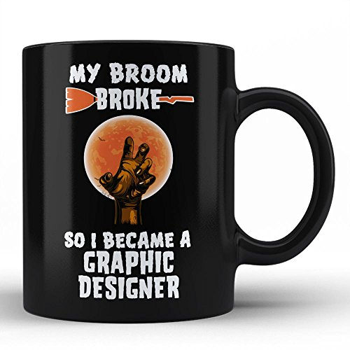 Halloween Gifts Job Mug for Graphic Designer My Broom Broke so I became a Graphic Designer Funny Novelty Coffee Mug for Friend Office Gifts Mom Dad Brother Sister Family by HOM ()
