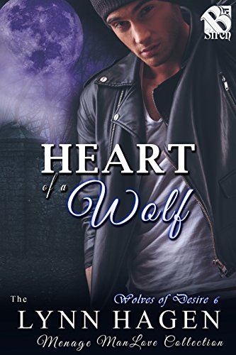 - Heart of a Wolf [Wolves of Desire  6] (Siren Publishing The Lynn Hagen ManLove Collection)