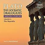 The Socratic Dialogues: Middle Period, Volume 3: The Republic |  Plato,Benjamin Jowlett - translator