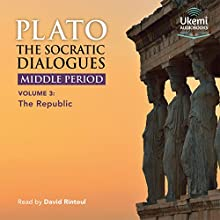 The Socratic Dialogues: Middle Period, Volume 3: The Republic Audiobook by  Plato, Benjamin Jowlett - translator Narrated by David Rintoul