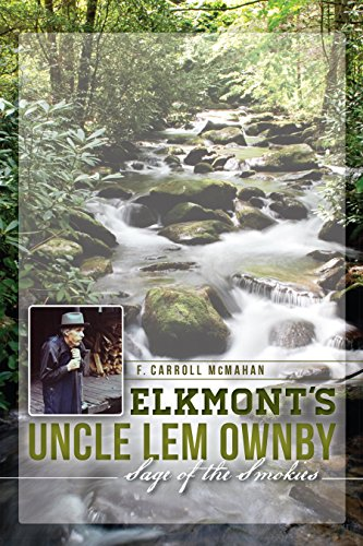 Elkmont's Uncle Lem Ownby: Sage of the Smokies (Natural History)