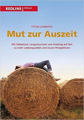 Cover des Buchs: Mut zur Auszeit: Mit Sabbatical, Langzeiturlaub Und Ausstieg Auf Zeit Zu Mehr Lebensqualität Und Neuen Perspektiven