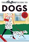 The Bluffer's Guide to Dogs (Bluffer's Guides)