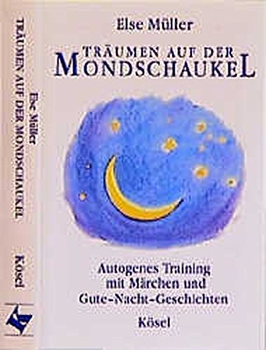 Träumen auf der Mondschaukel: Autogenes Training mit Märchen und Gute-Nacht-Geschichten / Toncassette Hörkassette Else Müller Kösel 3466454328 MAK_9783466454327
