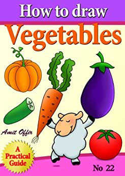 How to Draw Vegetables (how to draw comics and cartoon characters Book 22) by [offir, amit]