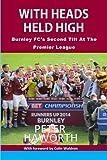 With Heads Held High: Burnley FC's Second Tilt At The Premier League: Volume 2 (Burnley FC - The Premier League Diaries)