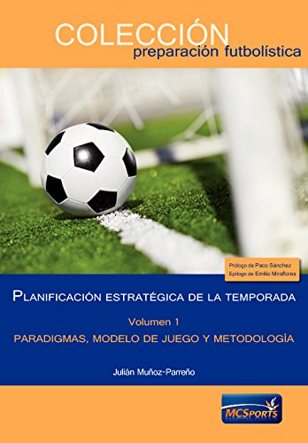 Descargar Libro Planificación Estratégica De La Temporada, Tomo 1: Paradigmas, Modelo De Juego Y Metodología Julián Muñoz-parreño