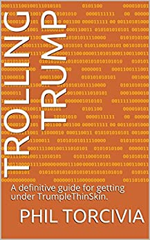 Trolling Trump: A definitive guide for getting under TrumpleThinSkin. by [Torcivia, Phil]
