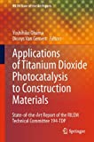 Application of Titanium Dioxide Photocatalysis to Construction Materials: State-of-the-Art Report of the RILEM Technical Committee 194-TDP (RILEM State-of-the-Art Reports)